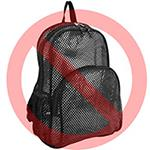 Mesh backpacks are not allowed
